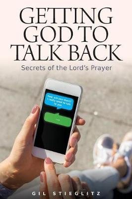 Getting God to Talk Back: Secrets of the Lord's Prayer (Paperback)