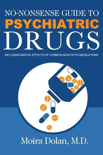 No-Nonsense Guide to Psychiatric Drugs: Including Mental Effects of Common Non-Psych Medications - No-Nonsense Guides Book 1 1 (Paperback)