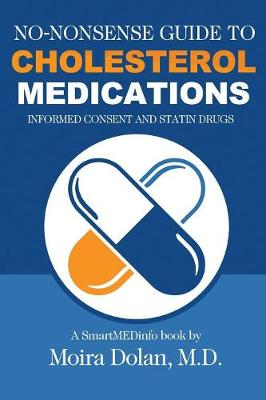 No-Nonsense Guide to Cholesterol Medications: Informed Consent and Statin Drugs - No-Nonsense Guides Book 2 2 (Paperback)