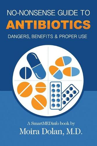 No-Nonsense Guide to Antibiotics: Dangers, Benefits & Proper Use - No-Nonsense Guides Book 3 3 (Paperback)