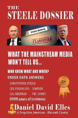 The Steele Dossier: What the Mainstream Media Won't Tell Us... (Paperback)