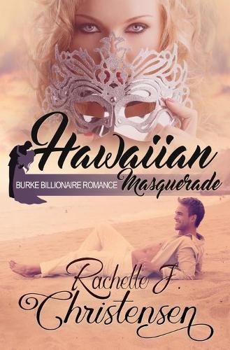 Hawaiian Masquerade - Burke Billionaire Romance 1 (Paperback)