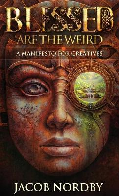Blessed Are the Weird: A Manifesto for Creatives (Hardback)