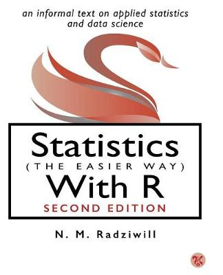 Statistics (The Easier Way) With R: An informal text on applied statistics and data science (Paperback)
