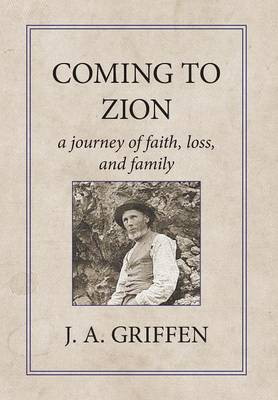 Coming to Zion: A Journey of Faith, Loss, and Family (Hardback)