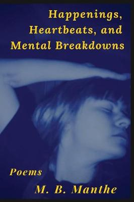 Happenings, Heartbeats, and Mental Breakdowns: Poems (Paperback)