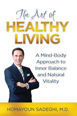 The Art of Healthy Living: A Mind-Body Approach to Inner Balance and Natural Vitality (Hardback)