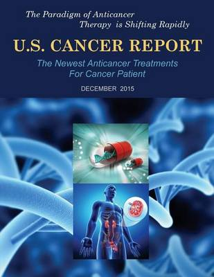 U.S. Cancer Report: December 2015: The Newest Anticancer Treatments for Cancer Patient (Paperback)