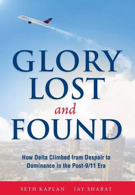Glory Lost and Found: How Delta Climbed from Despair to Dominance in the Post-9/11 Era (Hardback)