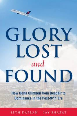 Glory Lost and Found: How Delta Climbed from Despair to Dominance in the Post-9/11 Era (Paperback)