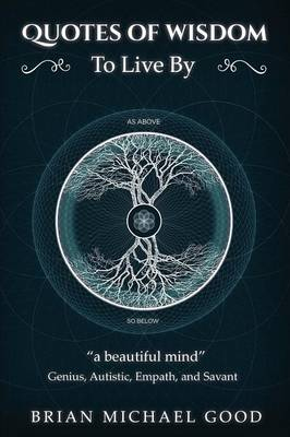 Quotes of Wisdom to Live by: A Beautiful Mind Quotes from a Genius, Autistic, Empath, and Savant - Self-Help Books: Spiritual Growth, Personal Growth 3 (Paperback)