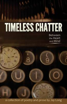 Timeless Chatter Between the Heart and Mind (Paperback)