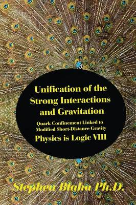 Unification of the Strong Interactions and Gravitation: Quark Confinement Linked to Modified Short-Distance Gravity; Physics Is Logic VIII (Hardback)