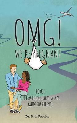 Omg! We're Pregnant: Book I the Psychological Survival Guide for Parents - Psychological Survival Guide for Parents 1 (Hardback)