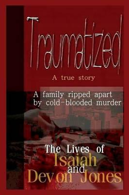 Traumatized - The Lives of Isaiah Jones and Devon Jones (Paperback)
