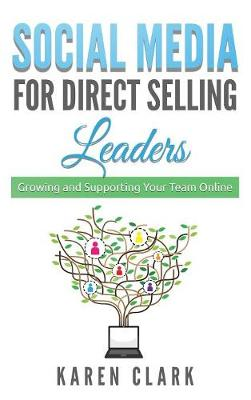 Social Media for Direct Selling Leaders: Growing and Supporting Your Team Online - Social Media for Direct Selling 2 (Hardback)