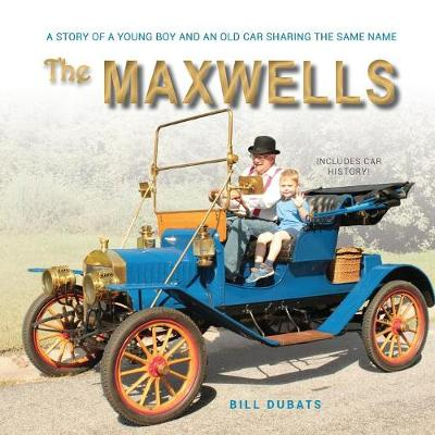 The Maxwells: A Story of a Young Boy and an Old Car Sharing the Same Name (Paperback)