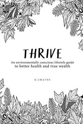 Thrive: An Environmentally Conscious Lifestyle Guide to Better Health and True Wealth (Paperback)
