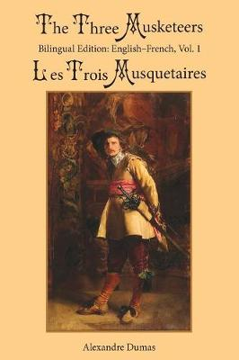The Three Musketeers, Vol. 1: Bilingual Edition: English-French - Three Musketeers 1 (Paperback)
