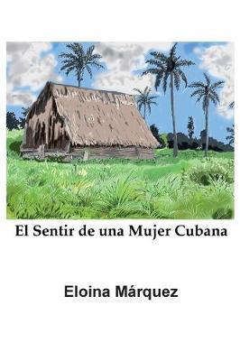 El Sentir de Una Mujer Cubana (Paperback)