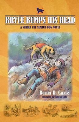Bryce Bumps His Head: A Sierra the Search Dog Novel - Sierra the Search Dog (Paperback)