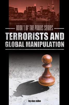 Terrorists and Global Manipulation - Pawns 1 (Paperback)