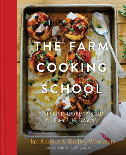 The Farm Cooking School: Techniques and Recipes That Celebrate The Seasons (Hardback)