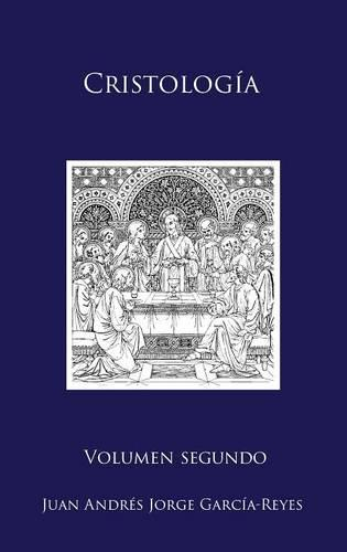 Cristologia: Volumen II: El Ser y La Mediacion de Jesucristo - Cristologia 2 (Hardback)