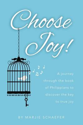 Choose Joy: A Journey Through the Book of Philippians to Discover the Key to True Joy (Paperback)