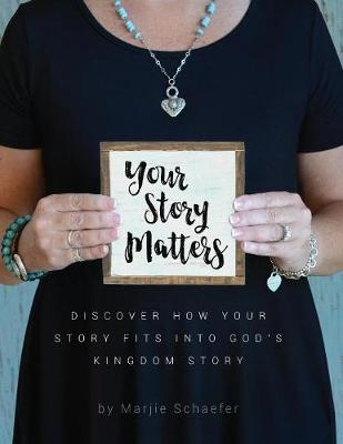 Your Story Matters: Discover How Your Story Fits Into God's Kingdom Story (Paperback)