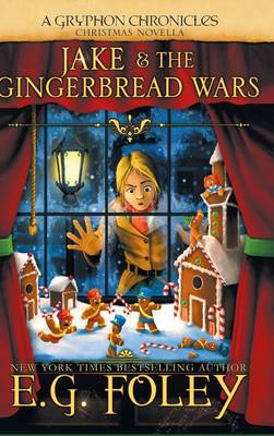 Jake & the Gingerbread Wars (a Gryphon Chronicles Christmas Novella) (Hardback)