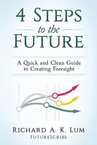4 Steps to the Future: A Quick and Clean Guide to Creating Foresight (Paperback)