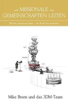 Missionale Gemeinschaften Leiten: Mission Gemeinsam Leben - Die Kraft Neu Entdecken! (Paperback)