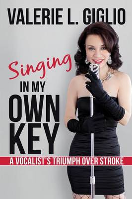 Singing in My Own Key: A Vocalist's Triumph Over Stroke (Paperback)