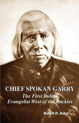 Chief Spokan Garry: The First American Indian Evangelist West of the Rockies (Paperback)