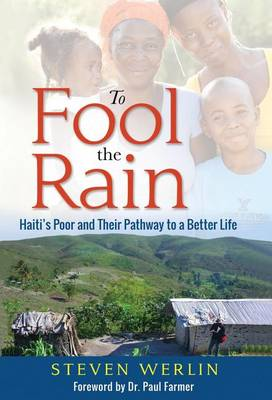To Fool the Rain: Haiti's Poor and Their Pathway to a Better Life (Hardback)