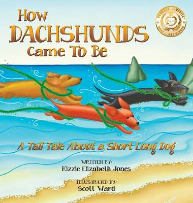 How Dachshunds Came to Be: A Tall Tale About a Short Long Dog Hard Cover - Tall Tales 1 (Hardback)