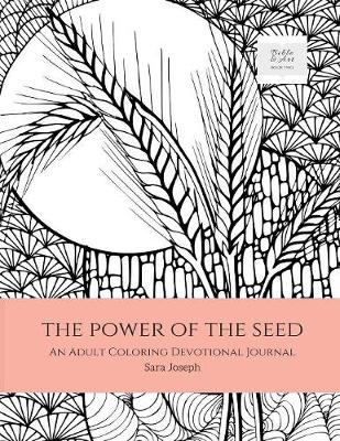 The Power of the Seed: An Adult Coloring Devotional Journal - Bible and Art 2 (Paperback)