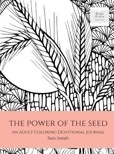 The Power of the Seed: An Adult Coloring Devotional Journal - Bible and Art 2 (Hardback)