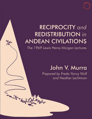 Reciprocity and Redistribution in Andean Civilizations - The 1969 Lewis Henry Morgan Lectures (Paperback)