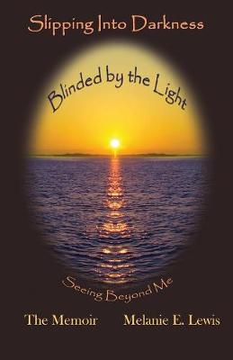 Slipping Into Darkness Blinded by the Light: Seeing Beyond Me (Paperback)