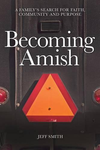 Becoming Amish: A Family's Search for Faith, Community and Purpose (Paperback)
