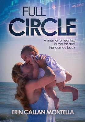 Full Circle: A Memoir of Leaning in Too Far and the Journey Back (Hardback)