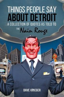 Things People Say About Detroit: A Collection of Quotes as Told to the Nain Rouge (Paperback)