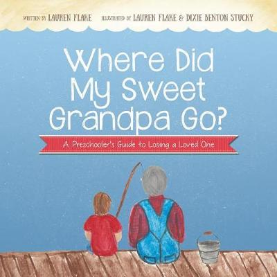 Where Did My Sweet Grandpa Go?: A Preschooler's Guide to Losing a Loved One (Paperback)