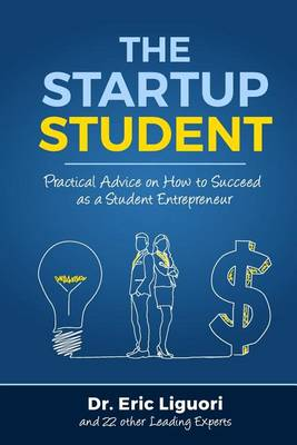 The Startup Student: Practical Advice on How to Succeed as a Student Entrepreneur (Paperback)