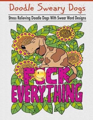 Doodle Sweary Dogs Adult Coloring Books Featuring Stress Relieving And Hilarious With Swear