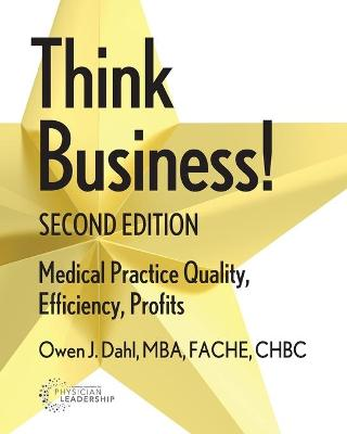 Think Business! Medical Practice Quality, Efficiency, Profits, 2nd Edition (Paperback)