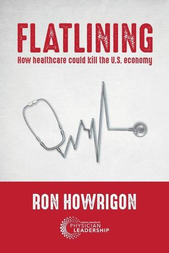 Flatlining: How Healthcare Could Kill the U.S. Economy (Paperback)