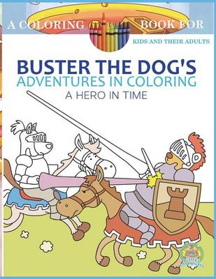 Buster the Dog's Adventures in Coloring Book: A Hero in Time: A Coloring Book for Kids and Their Adults - Adventures in Coloring 2 (Paperback)